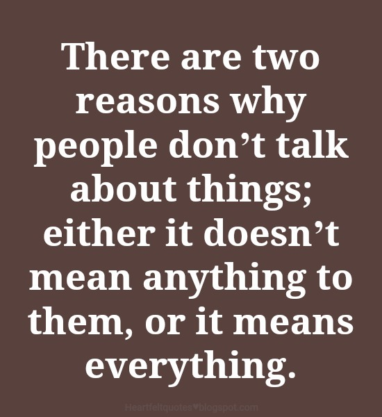 There Are Two Reasons Why People Dont Talk About Things Heartfelt