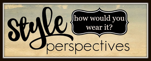 Style Perspectives - how would you wear it?  twoteensandtheirmama.com
