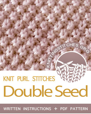 KNIT and PURL Stitches. #howtoknit the Double Seed stitch. FREE written instructions, Chart, PDF knitting pattern.  #knittingstitches #knitting #knitpurl