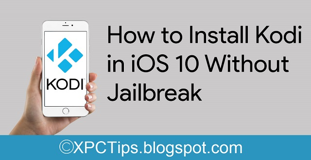How to Install Kodi in iOS 10 without Jailbreak - XPCTips