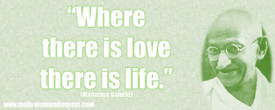 "Mahatma Gandhi Inspirational Quotes Explained: ""Where there is love there is life."""