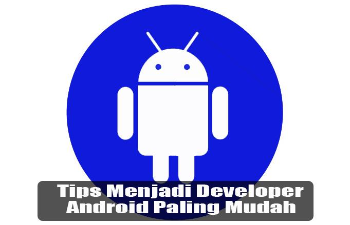Tips Menjadi Developer Android Paling Mudah