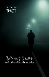 Hoffman's Creeper and Other Disturbing Tales