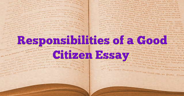 responsibilities of a good citizen essays site of paradise