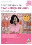 Rèn Kỹ Năng Làm Bài Trắc Nghiệm Từ Vựng Môn Tiếng Anh - Mai Phương