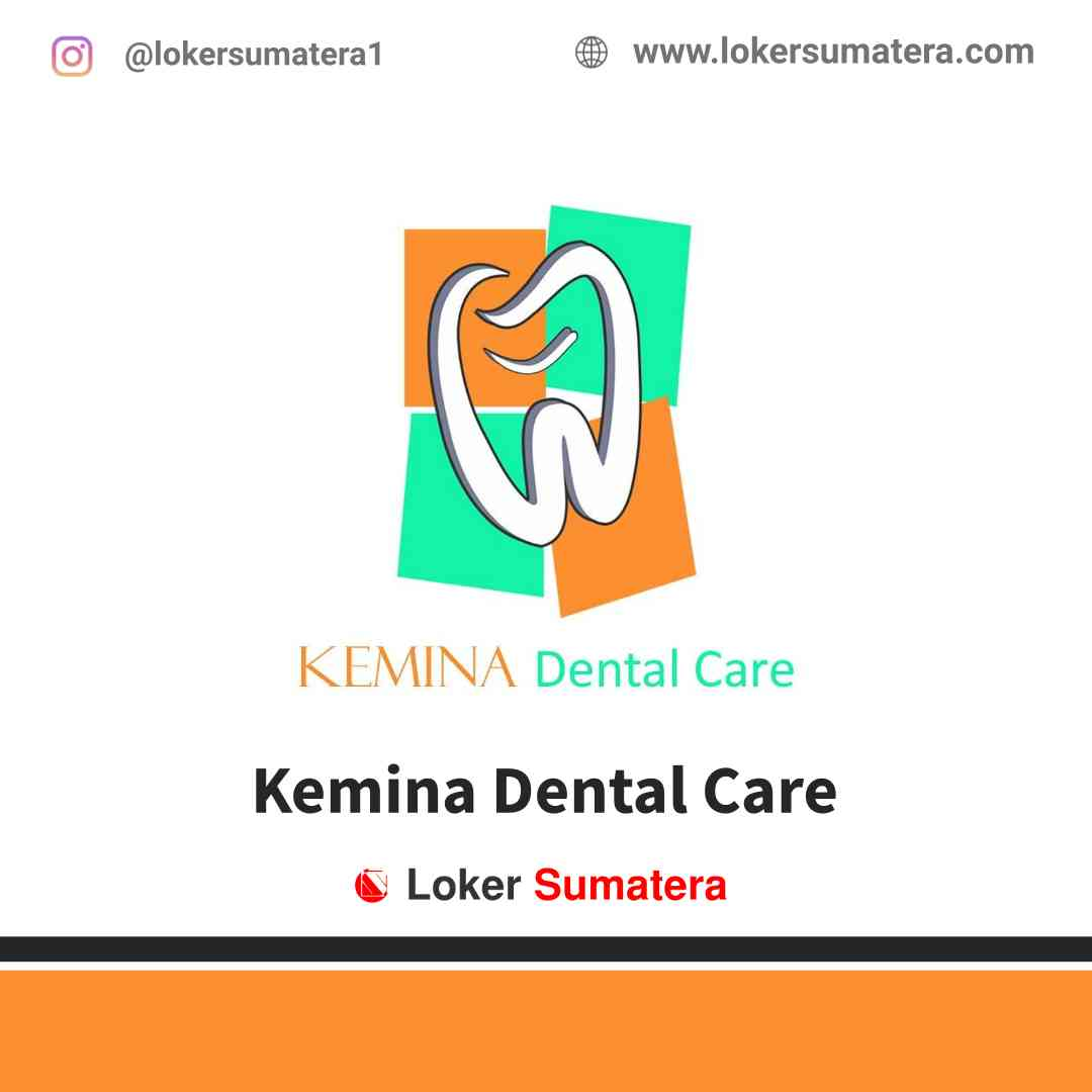 Lowongan Kerja Batam, Kemina Dental Care Juni 2021