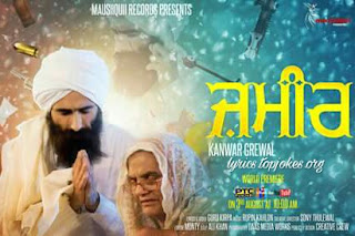 ZAMEER LYRICS: A latest punjabi song in the voice of Kanwar Grewal which is composed by Rupin Kahlon while lyrics &  video  by Guru Kirpa.