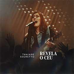 Baixar Música Gospel Revela o Céu - Ao Vivo - Thaiane Seghetto Mp3