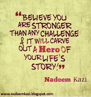 Quotes on Strength, Motivation and Inspiration by Nadeem Kazi