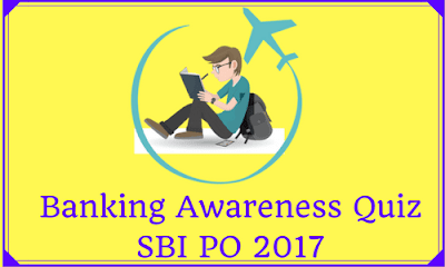 Banking Awareness Quiz For SBI PO 2017