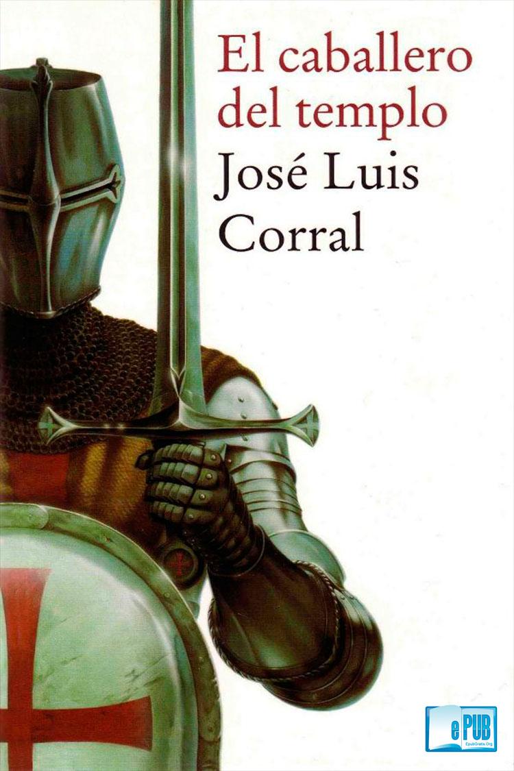 El caballero del templo – José Luis Corral Fuentes
