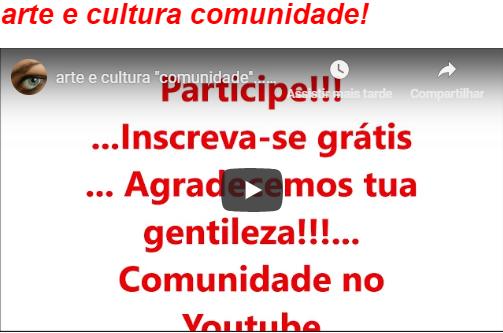 """arte e cultura """"comunidade"""" : Porque você descobrirá e poderá interagir com suas idéias, o que muito lhe acrescentará,  confirme, inscrição grátis"""