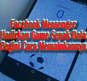 Facebook Messenger Hadirkan Game Sepak Bola, Begini Cara Memainkannya