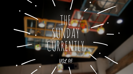 THE SUNDAY CURRENTLY | VOL 05