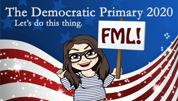 image of a cartoon version of me smiling and holding a sign reading 'FML!', while standing in front of a patriotic stars-and-stripes graphic, to which I've added text reading: 'The Democratic Primary 2020: Let's do this thing.'
