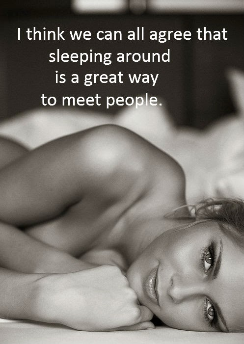 I think we can all agree that sleeping around is a great way to meet people.― Chelsea Handler