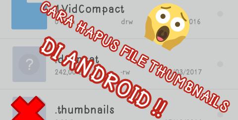Cara Hapus File Thumbnails di Android Secara Permanen