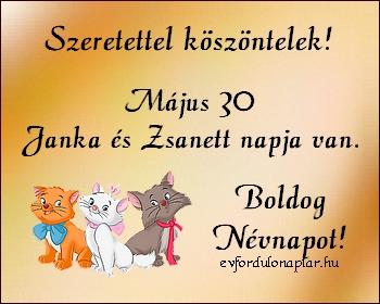 Május 30 - Janka, Zsanett névnap