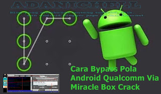 Cara Bypass Pola Android Qualcomm Via Miracle Box Crack