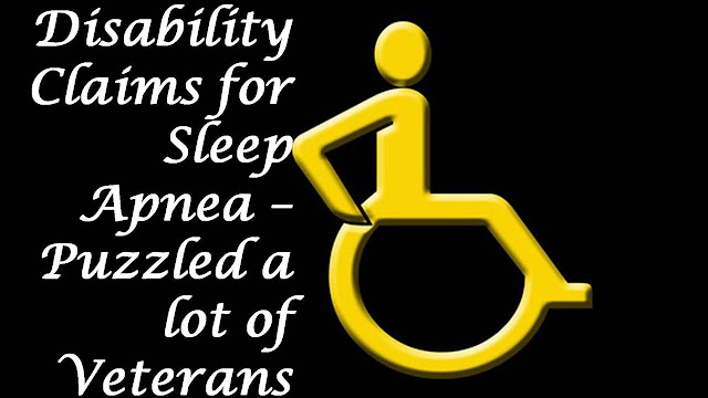 Disability Claims for Sleep Apnea – Puzzled a lot of Veterans - How to File a Claim for Sleep Apnea