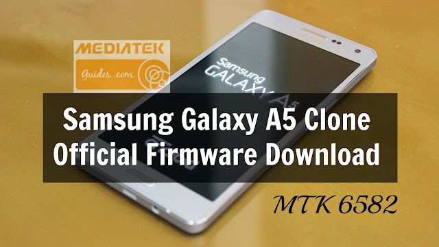 [MT6582][SM-A500] Samsung Galaxy A5 Clone Official Firmware