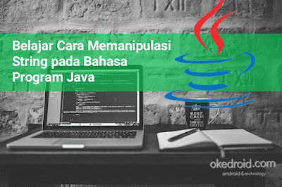 Belajar Cara Memanipulasi String pada Bahasa Program Java