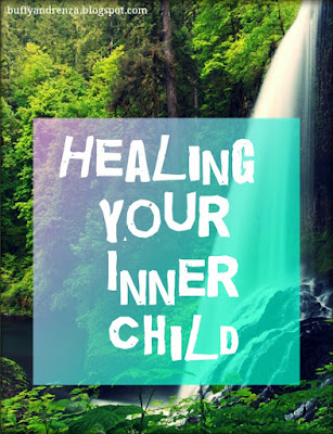 Healing your inner child - Life and stuff blog - buffyandrenza.blogspot.com