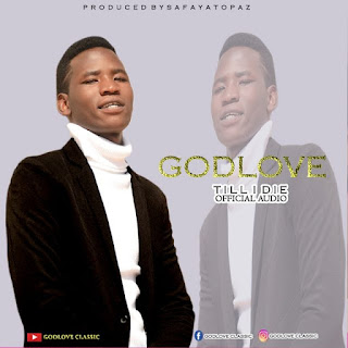 Audio- Godlove - Till I Die Mp3 Download