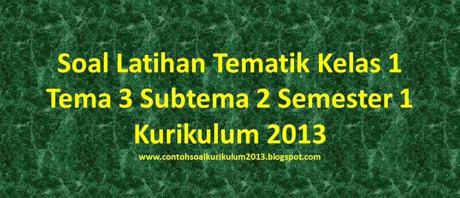 Soal Latihan Tematik Kelas 1 Tema 3 Subtema 2 Semester 1  Contoh Soal Kurikulum 2013