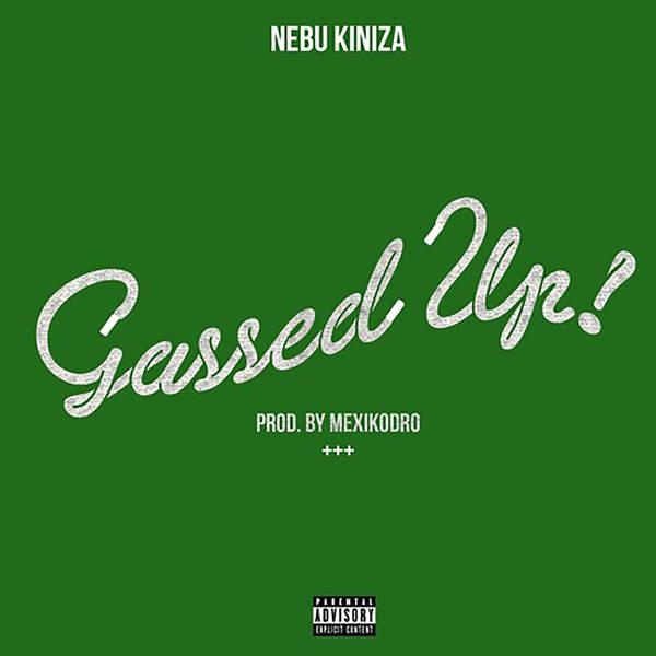 Nebu Kiniza - Gassed Up - Single Cover