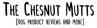 The Chesnut Mutts Dog Product Reviews and More
