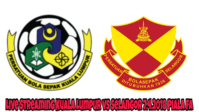 Live Streaming Kuala Lumpur vs Selangor 7.4.2018 Piala FA