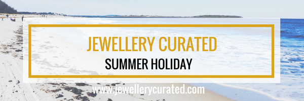 Jewellery Curated - Summer Holiday - Jewellery Blog