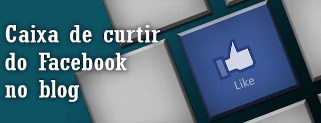 Como colocar caixa de curtir do Facebook no blog