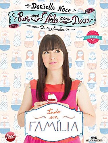 Por uma Vida Mais Doce Tudo em família - Danielle Noce