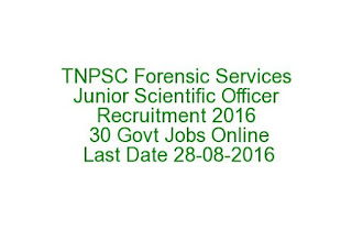 TNPSC Forensic Services Junior Scientific Officer Recruitment 2016 30 Govt Jobs Online Last Date 28-08-2016