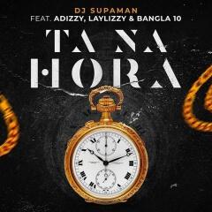 DJ Supaman - Ta Na Hora (feat. Adizzy_ Laylizzy & Bangl 2o19 ]