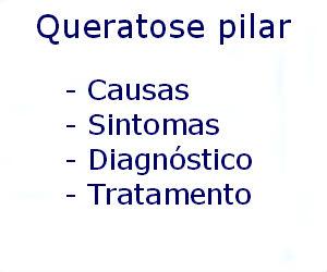 Queratose pilar causas sintomas diagnóstico tratamento prevenção riscos complicações