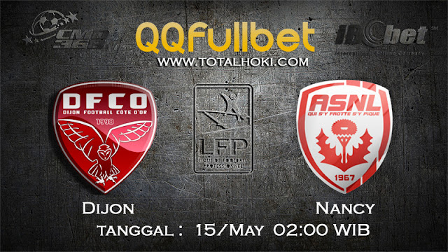 PREDIKSIBOLA - PREDIKSI TARUHAN DIJON VS NANCY 15 MAY 2017 (FRANCE LIGUE 1)