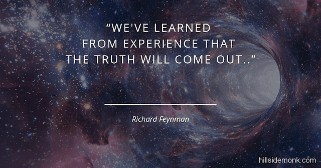 Richard Feynman Quotes On Life And Science -7 We've learned from experience that the truth will come out..