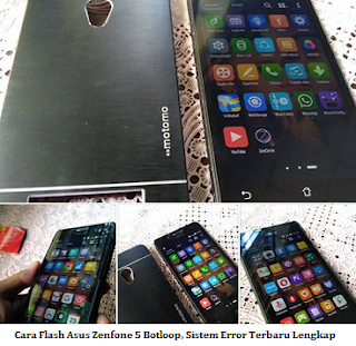 Cara Flash Asus Zenfone 5 Botloop, Sistem Error Terbaru dan Terlengkap