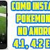 Como Instalar o Pokémon Go nos Celulares com Android 4.1, 4.2 e 4.3 (SEM ROOT)
