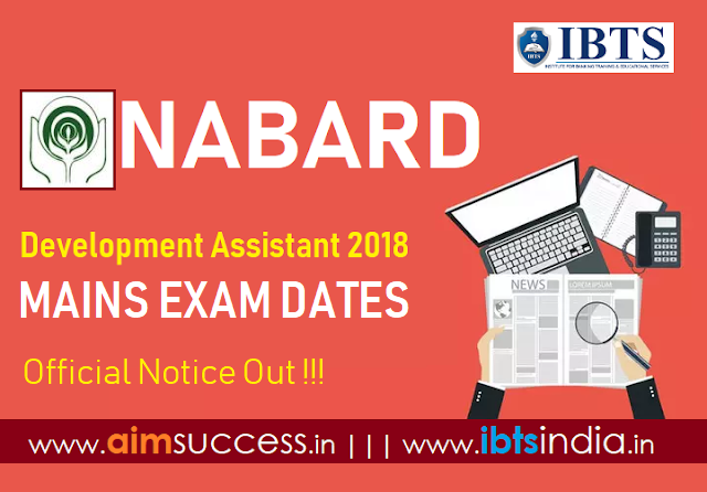 NABARD Exam Dates for Grade A Development Assistant Mains 2018 – Official Notice Out!