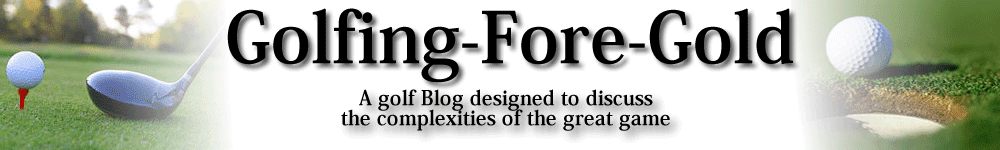 Golfing Fore Gold - A Golfers Blog with Equipment Reviews