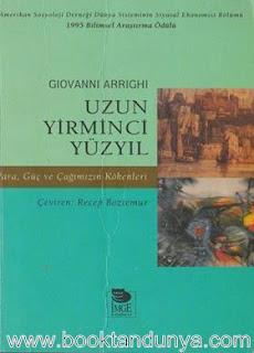 Giovanni Arrighi - Uzun Yirminci Yüzyıl - Para, Güç ve Çağımızın Kökenleri