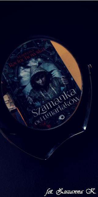 """[PREMIEROWO] """"Szamanka od umarlaków"""" Martyny Raduchowskiej [#1]"""