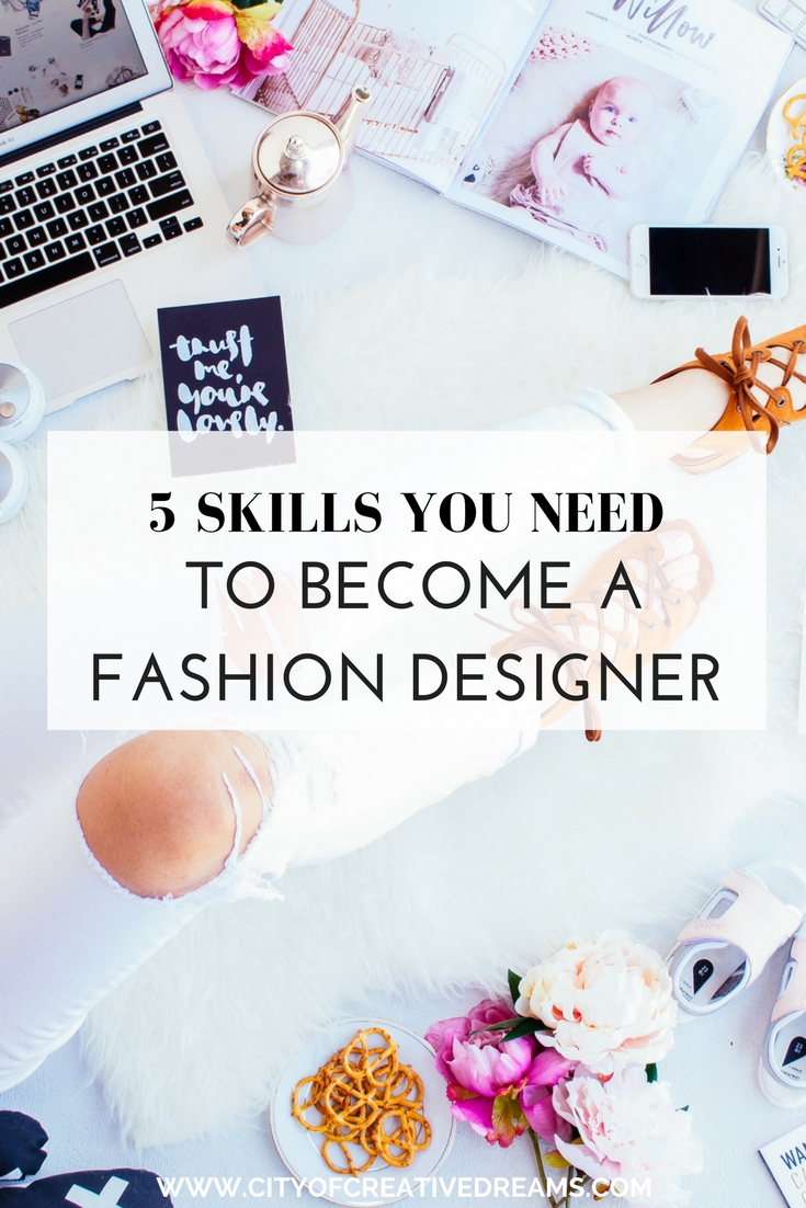 5 Skills You Need To Become A Fashion Designer City Of Creative Dreams