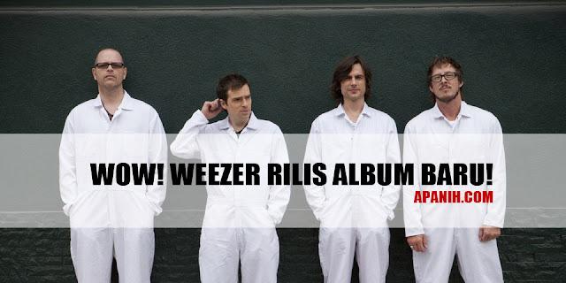 Weezer Rilis Album Kesepuluh? Beneran Nggak Nih!? APANIH.COM