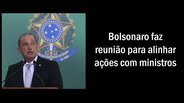 Bolsonaro faz reunião para alinhar ações com ministros.