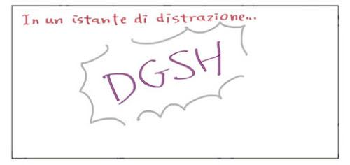 In un istante di distrazione... DGSH